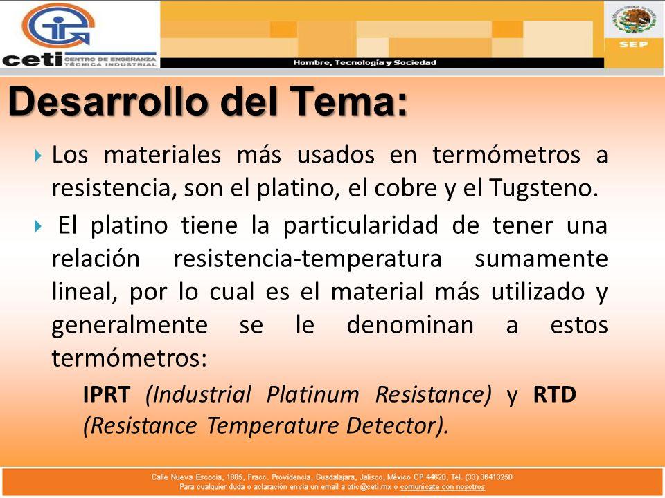 Desarrollo del Tema: Los materiales más usados en termómetros a resistencia, son el platino, el cobre y el Tugsteno.