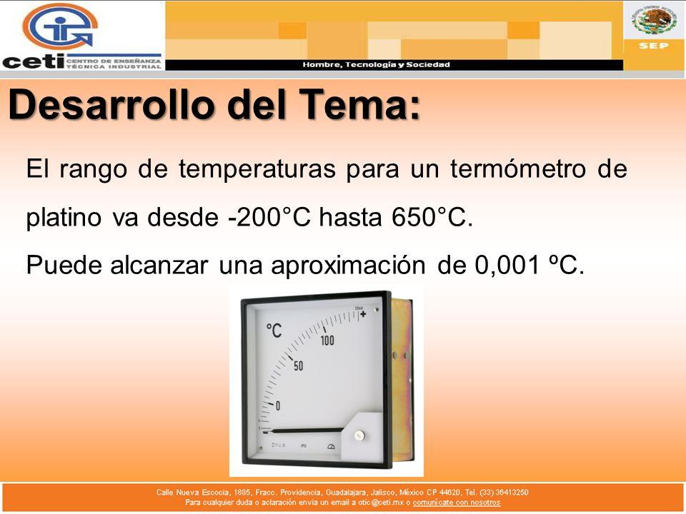 Desarrollo del Tema: El rango de temperaturas para un termómetro de platino va desde -200°C hasta 650°C.