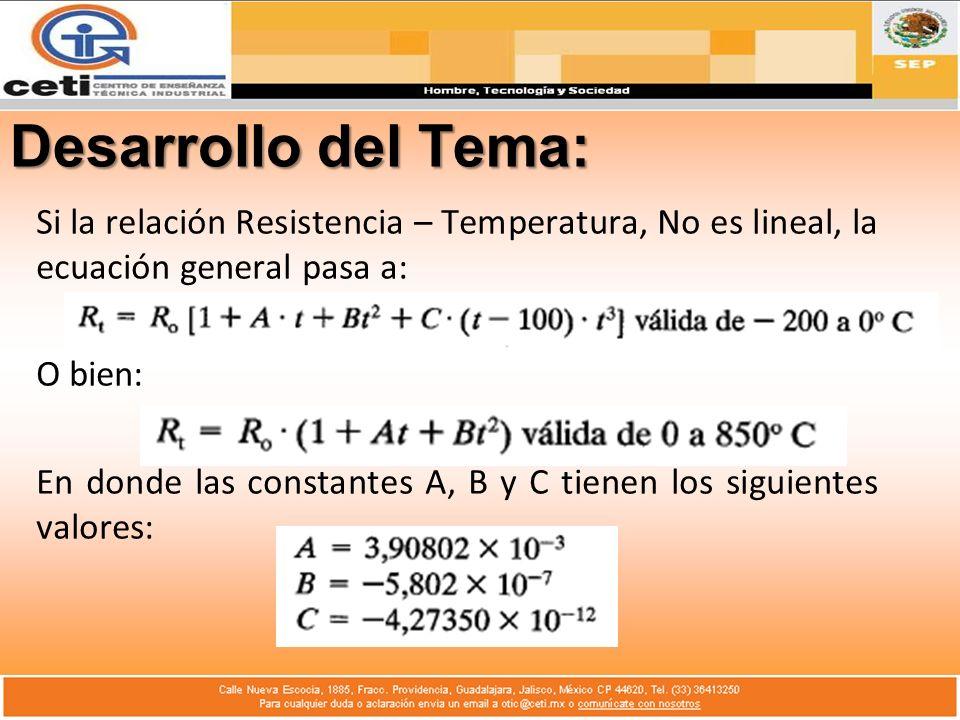 Desarrollo del Tema: Si la relación Resistencia – Temperatura, No es lineal, la ecuación general pasa a:
