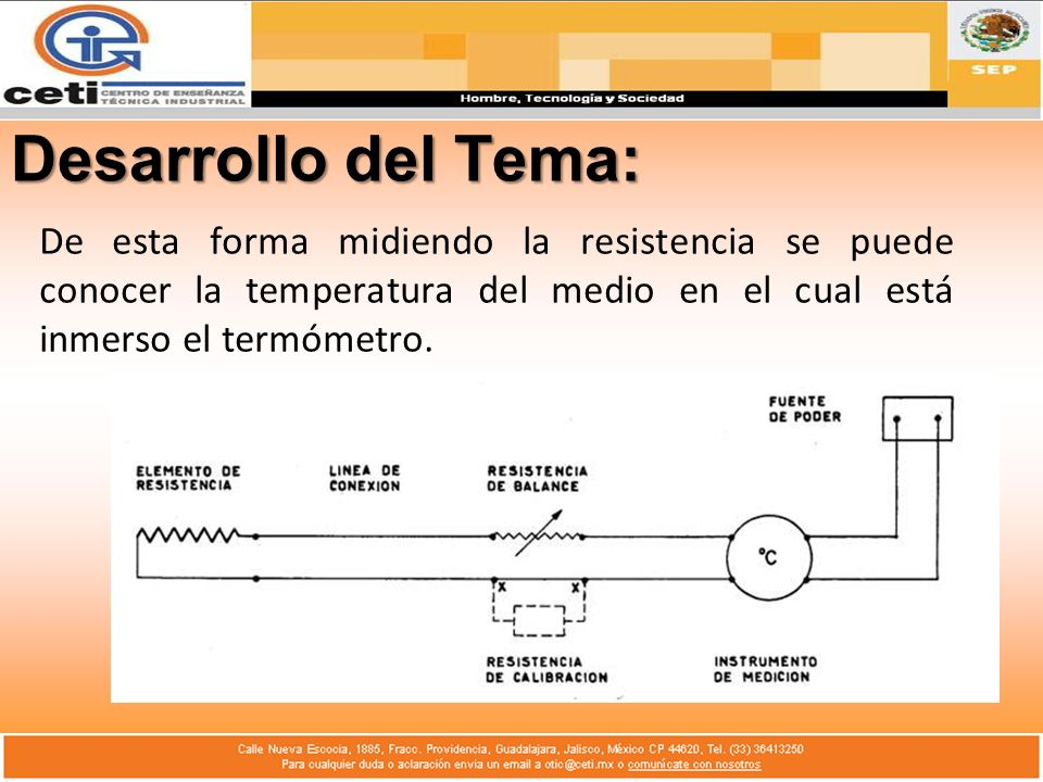 Desarrollo del Tema: De esta forma midiendo la resistencia se puede conocer la temperatura del medio en el cual está inmerso el termómetro.