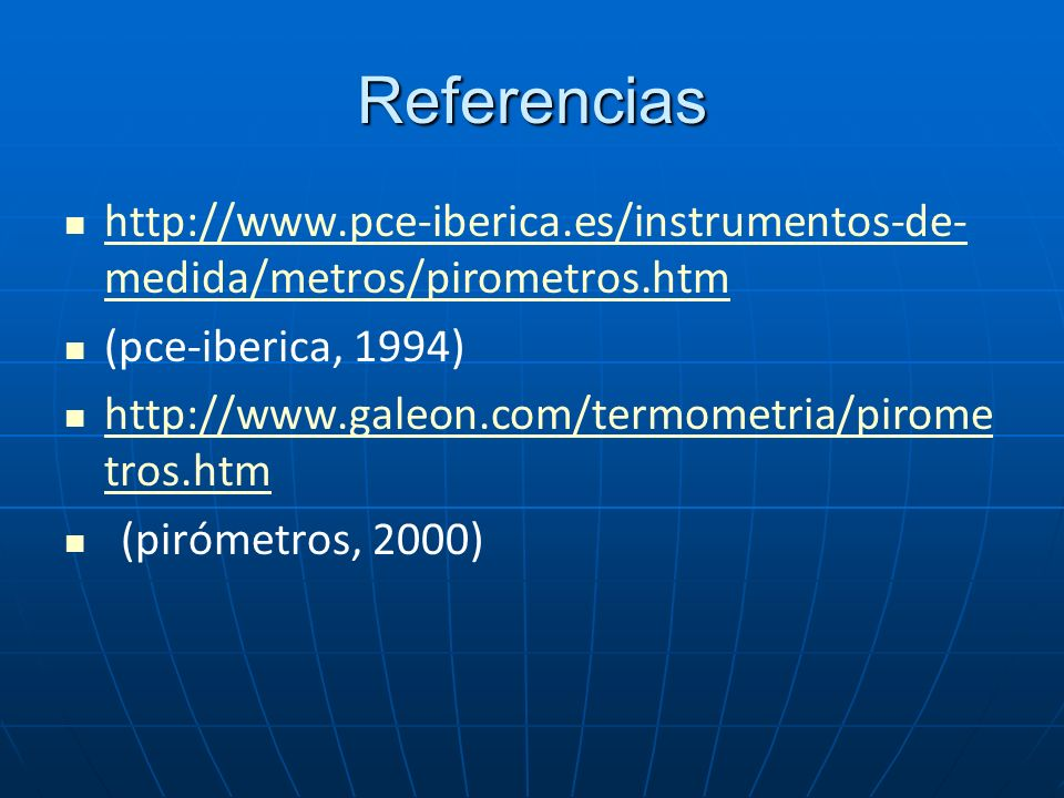Referenciashttp://www.pce-iberica.es/instrumentos-de-medida/metros/pirometros.htm. (pce-iberica, 1994)