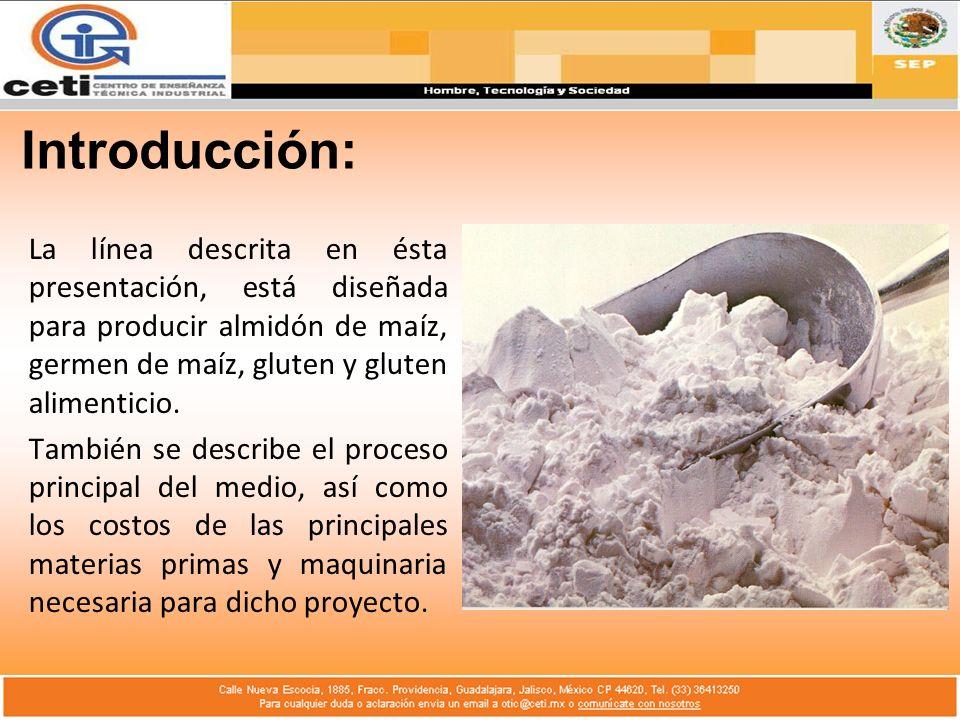 Introducción: La línea descrita en ésta presentación, está diseñada para producir almidón de maíz, germen de maíz, gluten y gluten alimenticio.