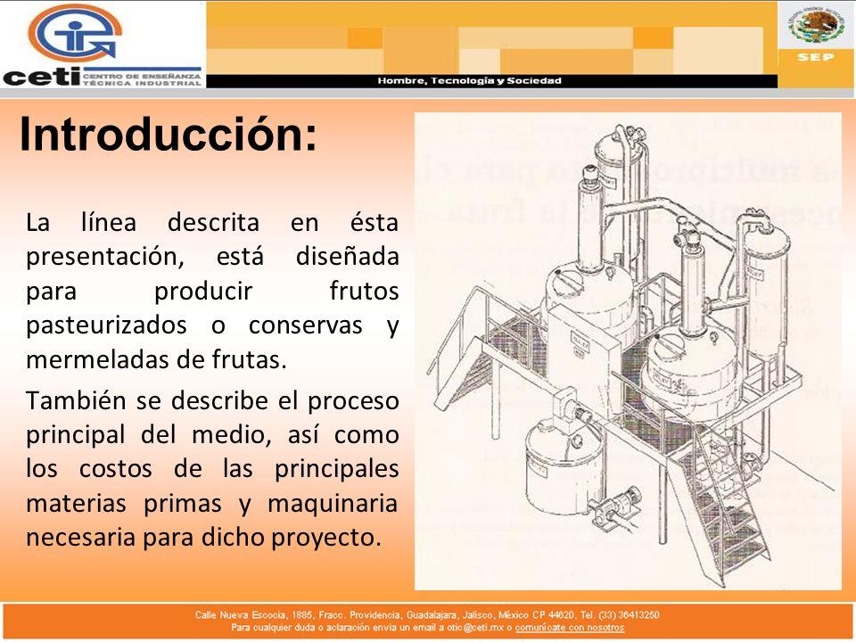 Introducción:La línea descrita en ésta presentación, está diseñada para producir frutos pasteurizados o conservas y mermeladas de frutas.