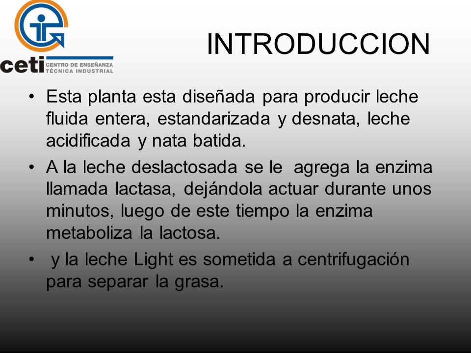 INTRODUCCIONEsta planta esta diseñada para producir leche fluida entera, estandarizada y desnata, leche acidificada y nata batida.