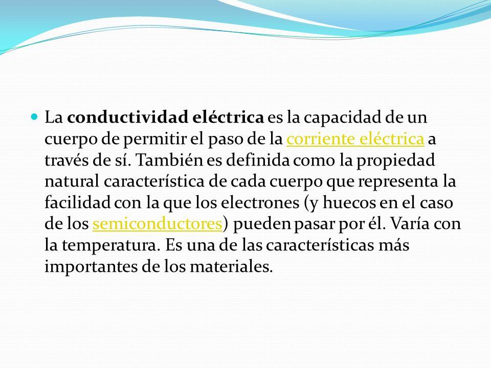 La conductividad eléctrica es la capacidad de un cuerpo de permitir el paso de la corriente eléctrica a través de sí.