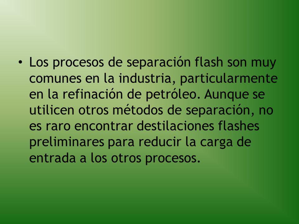 Los procesos de separación flash son muy comunes en la industria, particularmente en la refinación de petróleo.