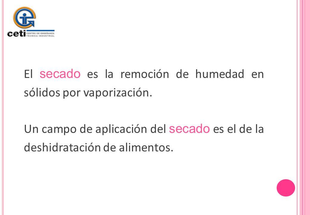 El secado es la remoción de humedad en sólidos por vaporización.