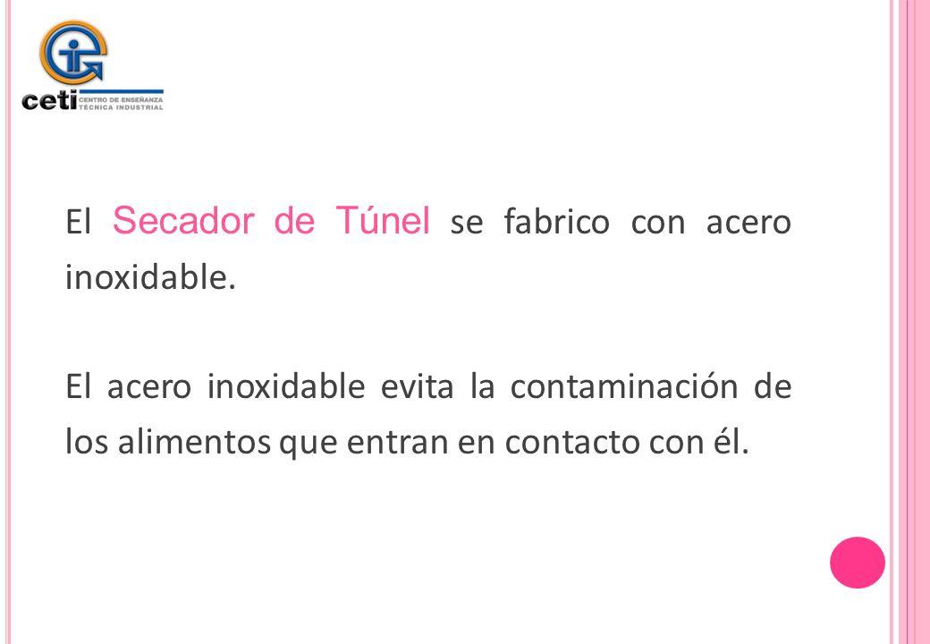 El Secador de Túnel se fabrico con acero inoxidable.