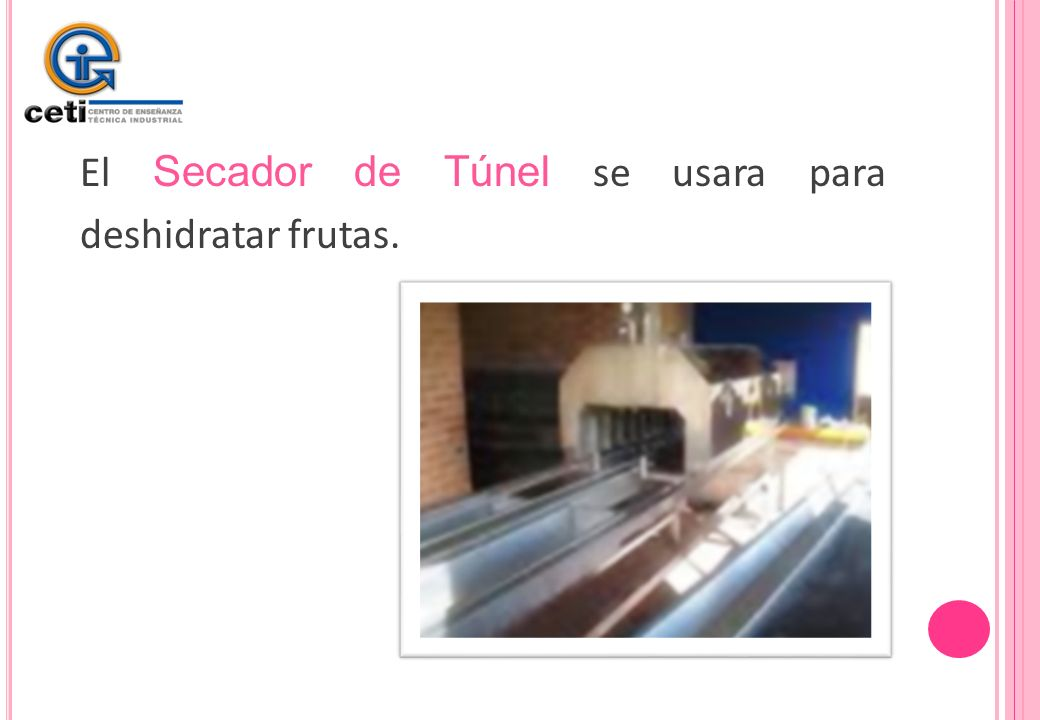 El Secador de Túnel se usara para deshidratar frutas.