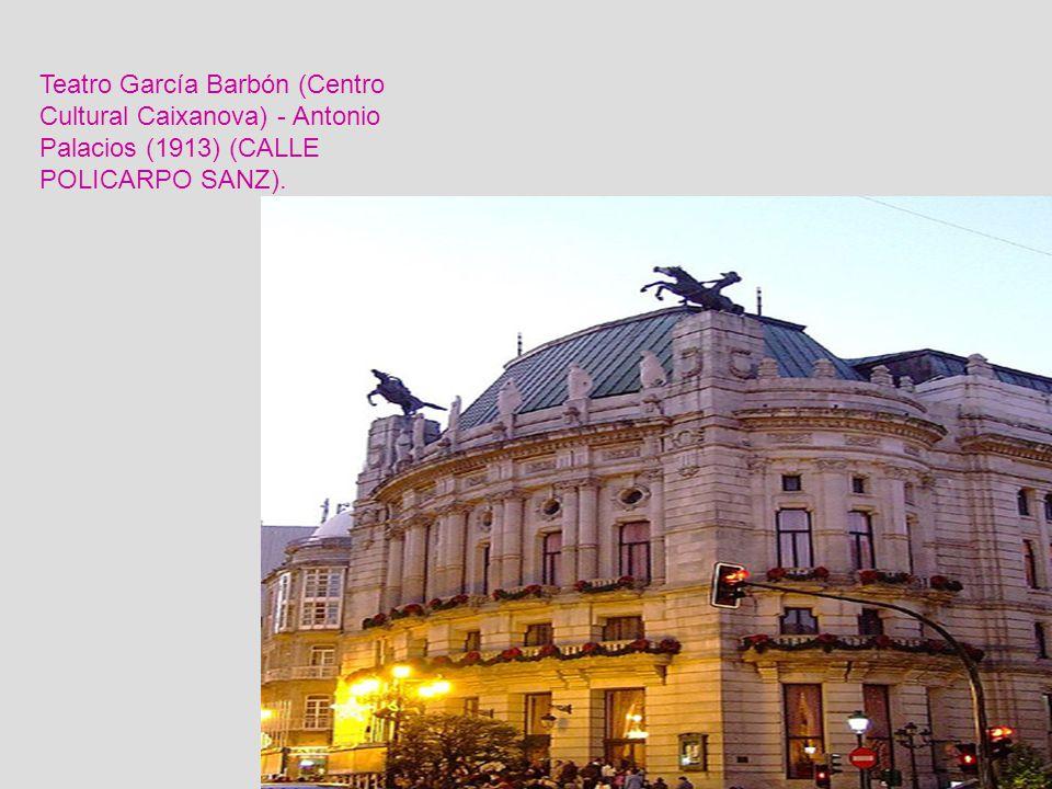 Teatro García Barbón (Centro Cultural Caixanova) - Antonio Palacios (1913) (CALLE POLICARPO SANZ).