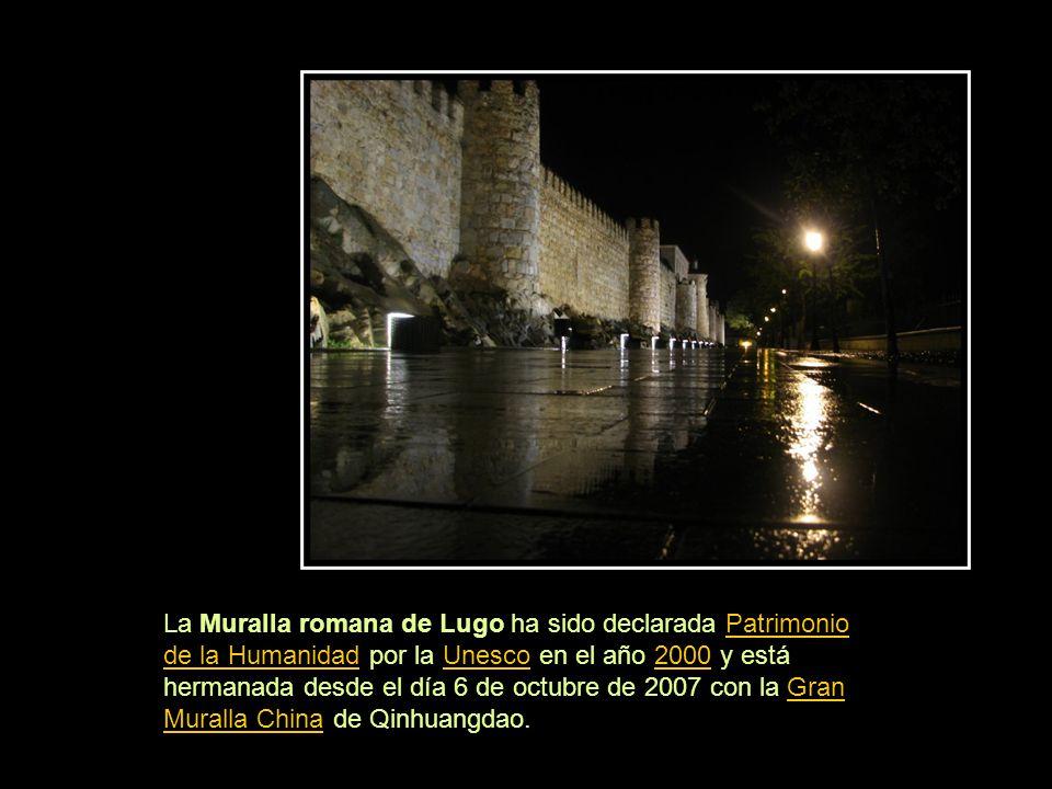 La Muralla romana de Lugo ha sido declarada Patrimonio de la Humanidad por la Unesco en el año 2000 y está hermanada desde el día 6 de octubre de 2007 con la Gran Muralla China de Qinhuangdao.
