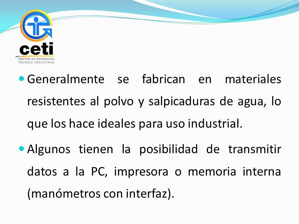 Generalmente se fabrican en materiales resistentes al polvo y salpicaduras de agua, lo que los hace ideales para uso industrial.