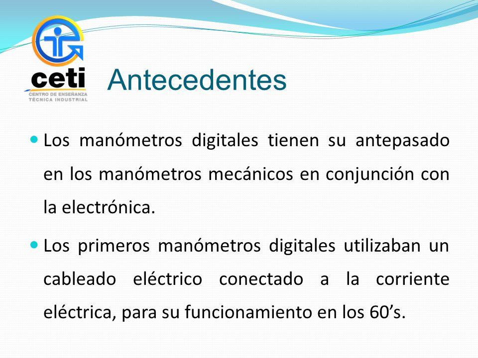 Antecedentes Los manómetros digitales tienen su antepasado en los manómetros mecánicos en conjunción con la electrónica.