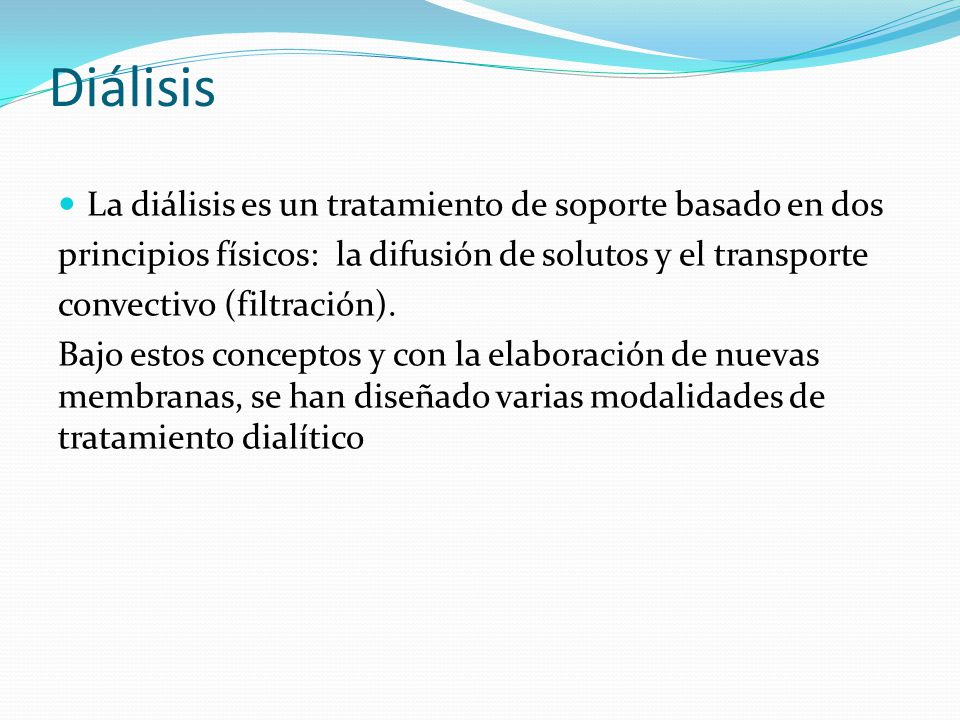 Diálisis La diálisis es un tratamiento de soporte basado en dos
