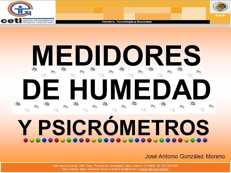 MEDIDORES DE HUMEDAD Y PSICRÓMETROS José Antonio González Moreno