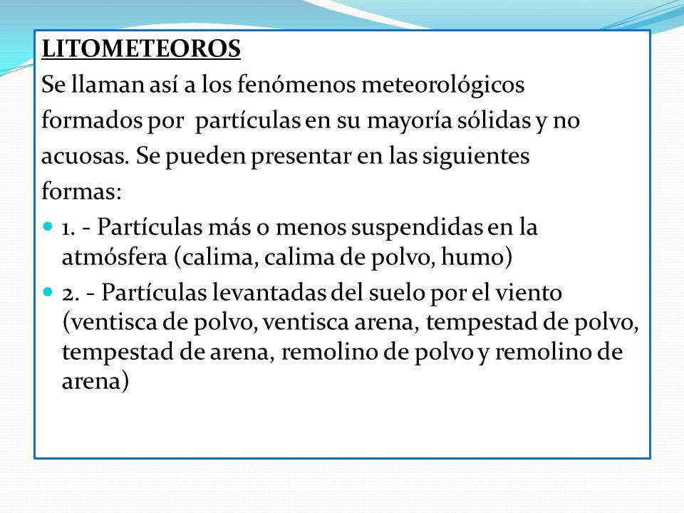LITOMETEOROS Se llaman así a los fenómenos meteorológicos. formados por partículas en su mayoría sólidas y no.