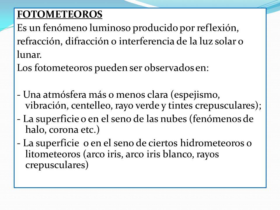 FOTOMETEOROS Es un fenómeno luminoso producido por reflexión, refracción, difracción o interferencia de la luz solar o.
