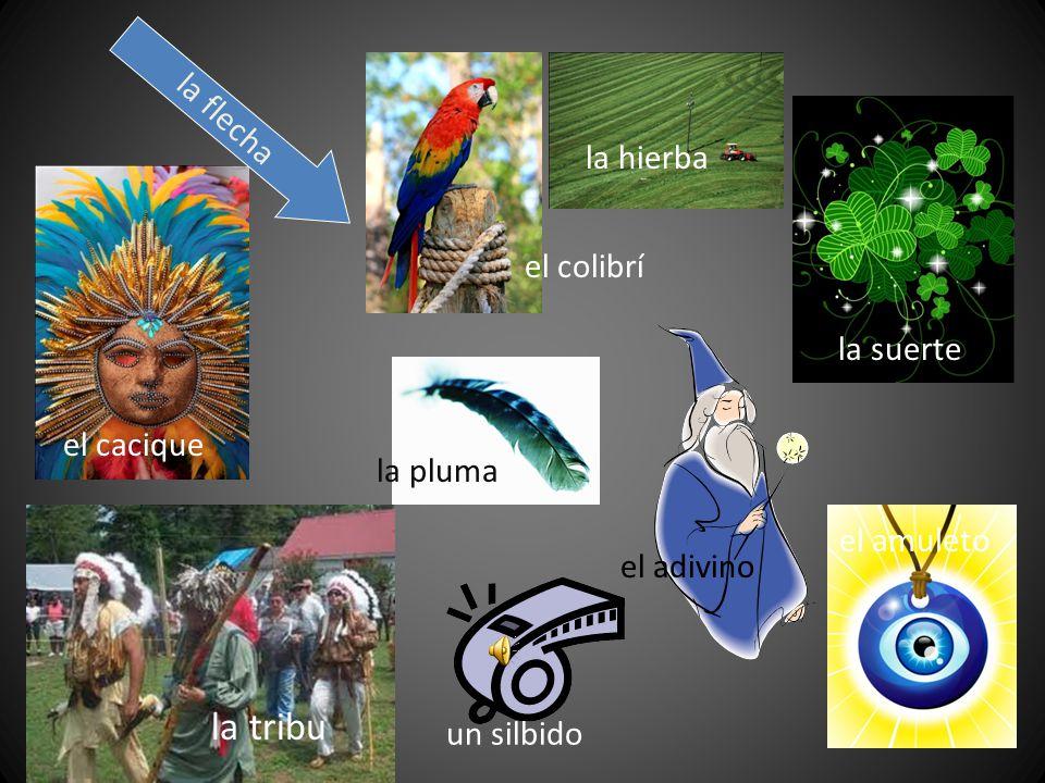 la tribu la flecha la hierba el colibrí la suerte el cacique la pluma