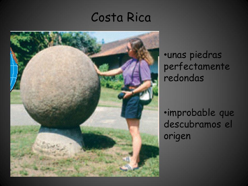 Costa Rica unas piedras perfectamente redondas