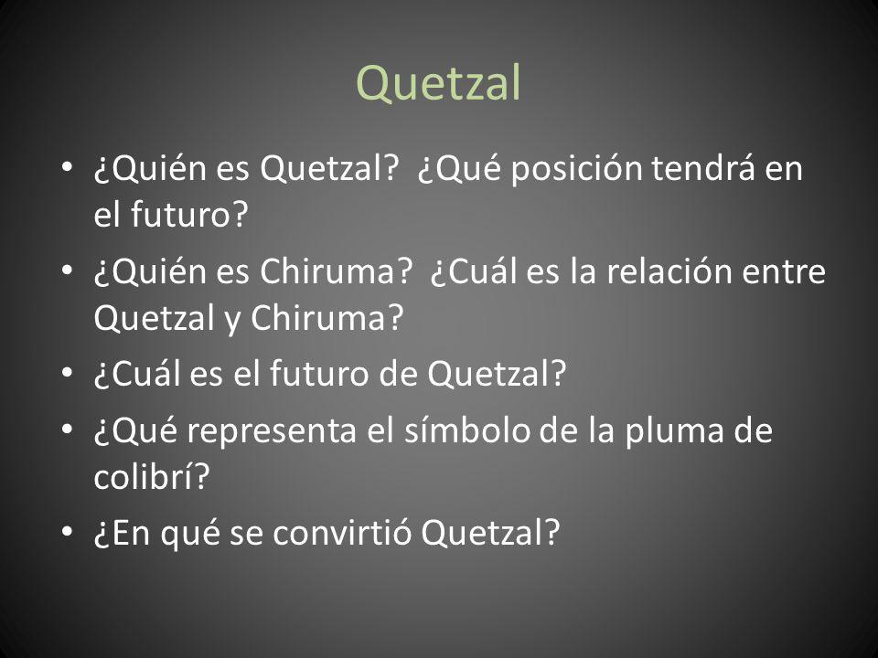 Quetzal ¿Quién es Quetzal ¿Qué posición tendrá en el futuro