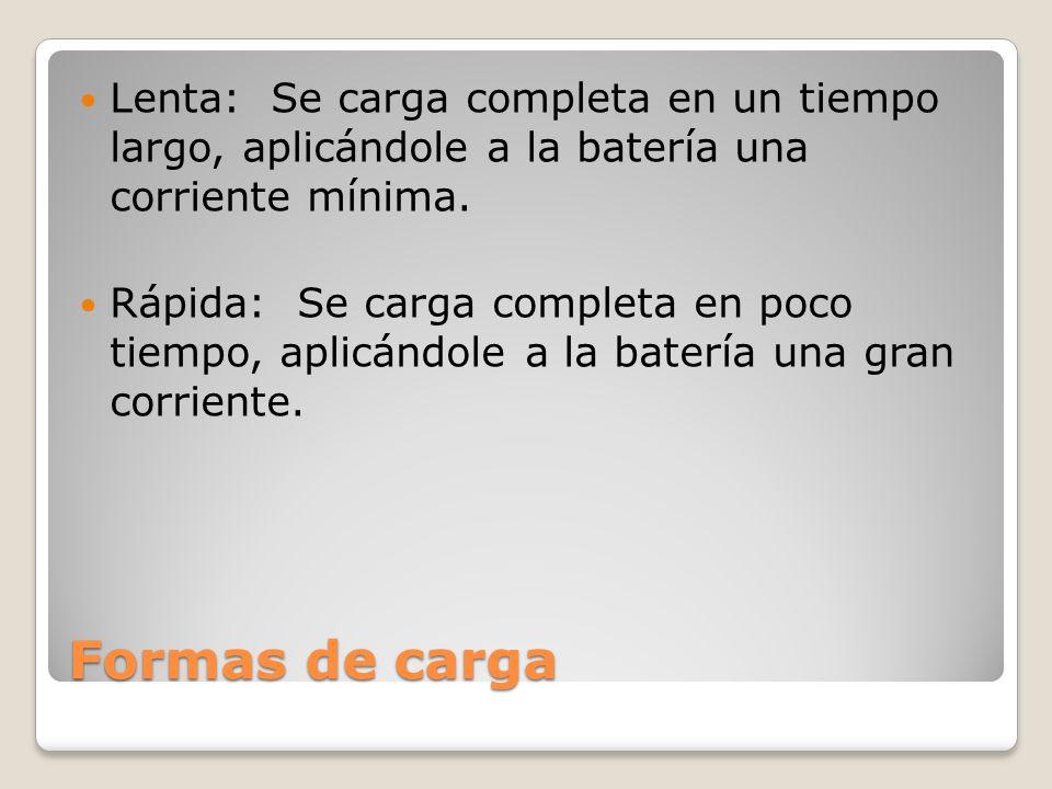Lenta: Se carga completa en un tiempo largo, aplicándole a la batería una corriente mínima.