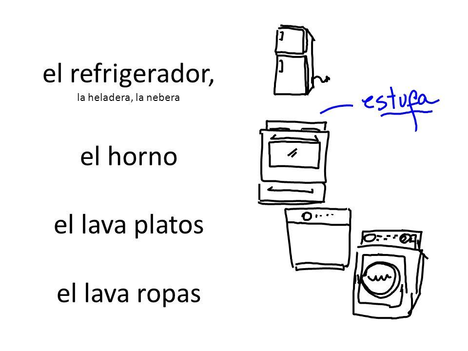el refrigerador, la heladera, la nebera el horno el lava platos el lava ropas