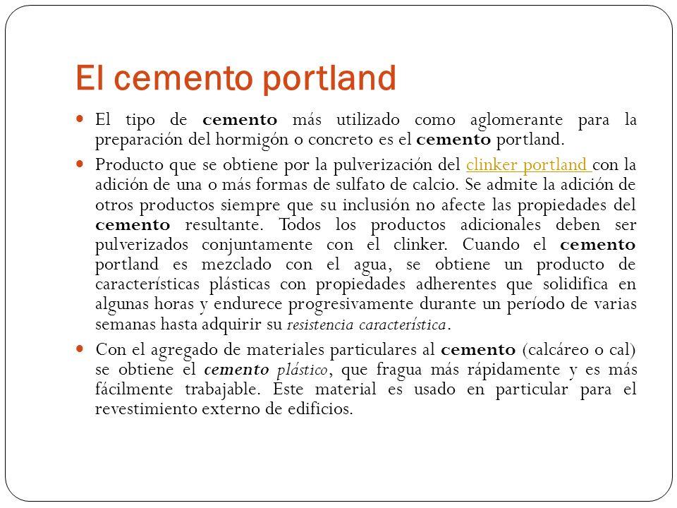 El cemento portland El tipo de cemento más utilizado como aglomerante para la preparación del hormigón o concreto es el cemento portland.
