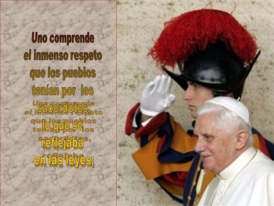 Uno comprende el inmenso respeto. que los pueblos. tenían por los. sacerdotes, lo que se. reflejaba.