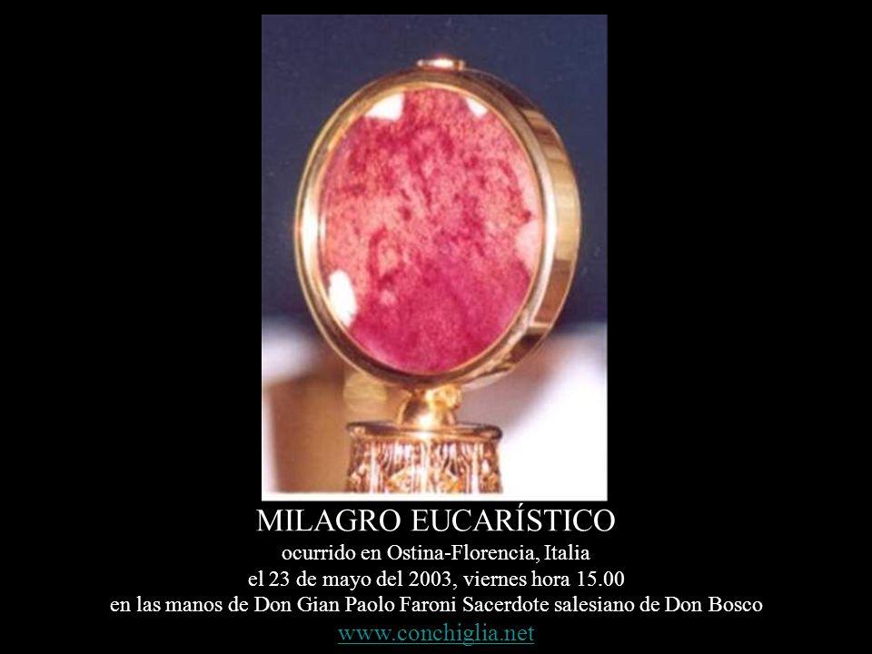 MILAGRO EUCARÍSTICO ocurrido en Ostina-Florencia, Italia el 23 de mayo del 2003, viernes hora 15.00 en las manos de Don Gian Paolo Faroni Sacerdote salesiano de Don Bosco