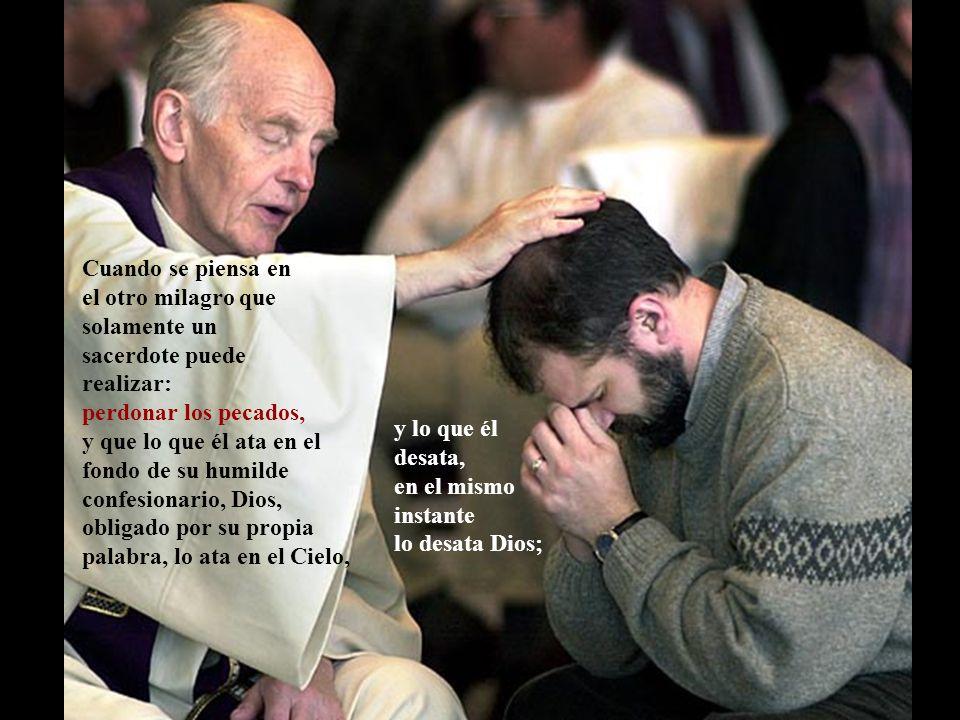 Cuando se piensa en el otro milagro que solamente un. sacerdote puede realizar: perdonar los pecados,