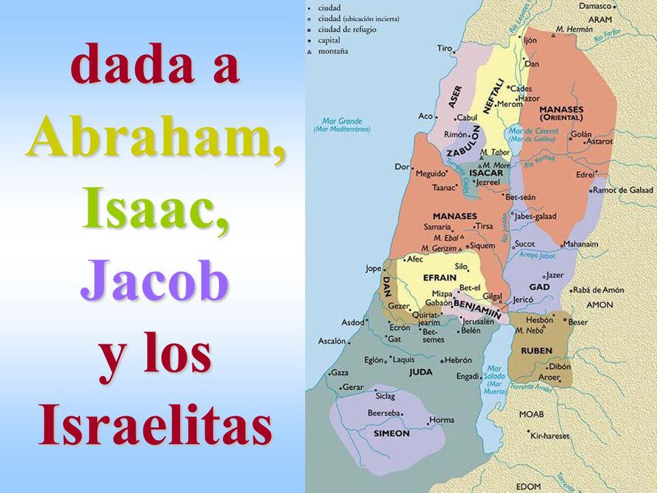 dada a Abraham, Isaac, Jacob y los Israelitas