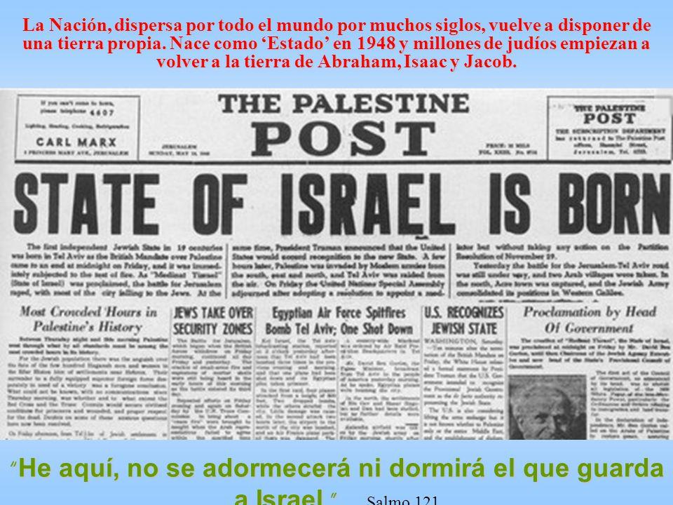 La Nación, dispersa por todo el mundo por muchos siglos, vuelve a disponer de una tierra propia. Nace como 'Estado' en 1948 y millones de judíos empiezan a volver a la tierra de Abraham, Isaac y Jacob.