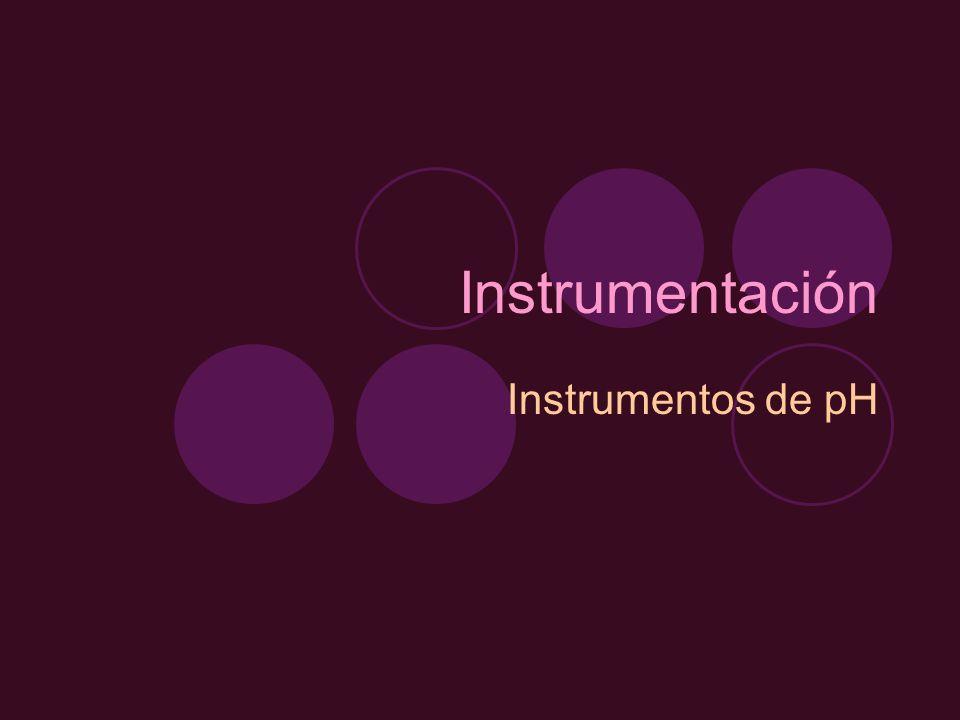 Instrumentación Instrumentos de pH