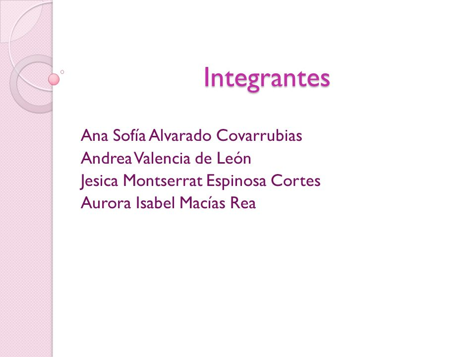 Integrantes Ana Sofía Alvarado Covarrubias Andrea Valencia de León