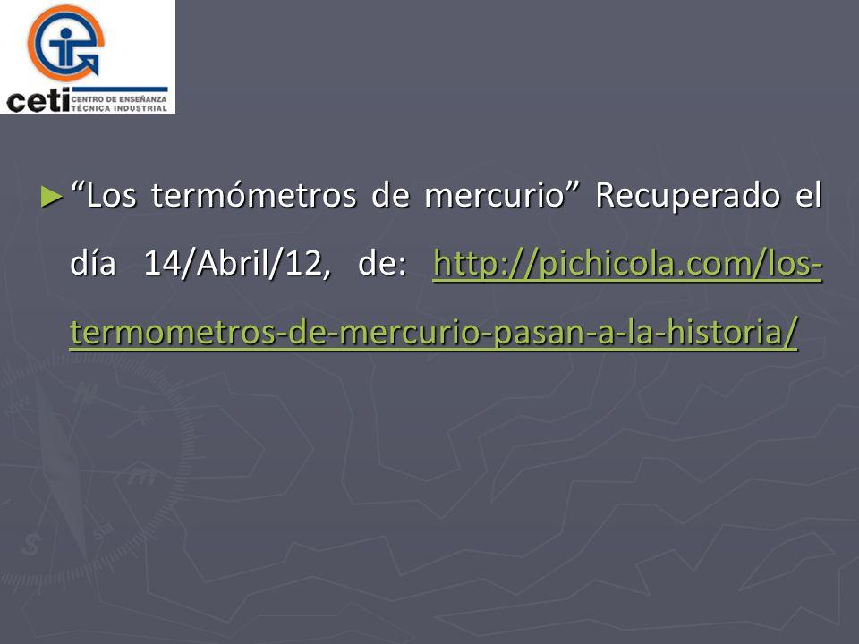 Los termómetros de mercurio Recuperado el día 14/Abril/12, de: http://pichicola.com/los-termometros-de-mercurio-pasan-a-la-historia/