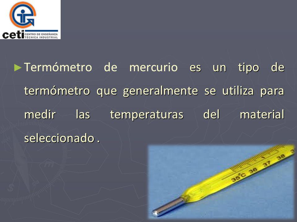 Termómetro de mercurio es un tipo de termómetro que generalmente se utiliza para medir las temperaturas del material seleccionado .