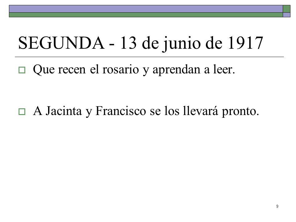 SEGUNDA - 13 de junio de 1917 Que recen el rosario y aprendan a leer.