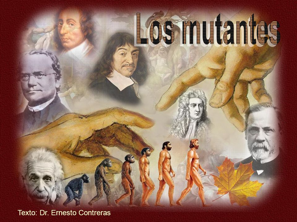Los mutantes Texto: Dr. Ernesto Contreras