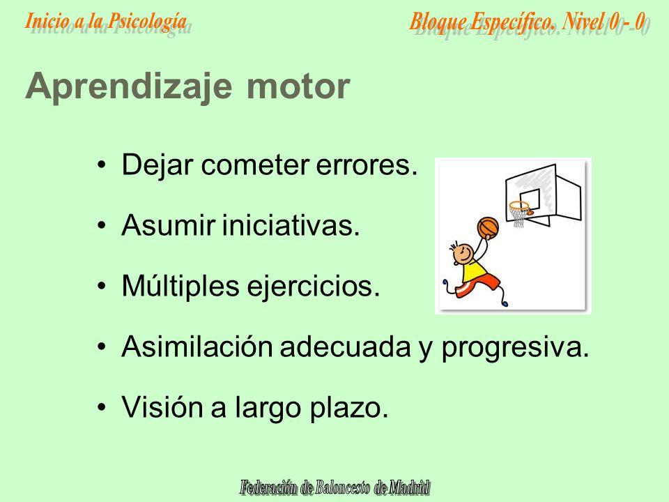 Aprendizaje motor Dejar cometer errores. Asumir iniciativas.
