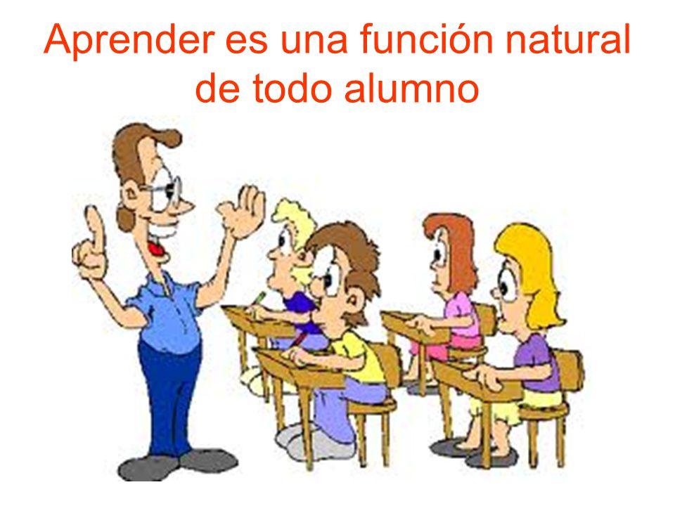 Aprender es una función natural de todo alumno