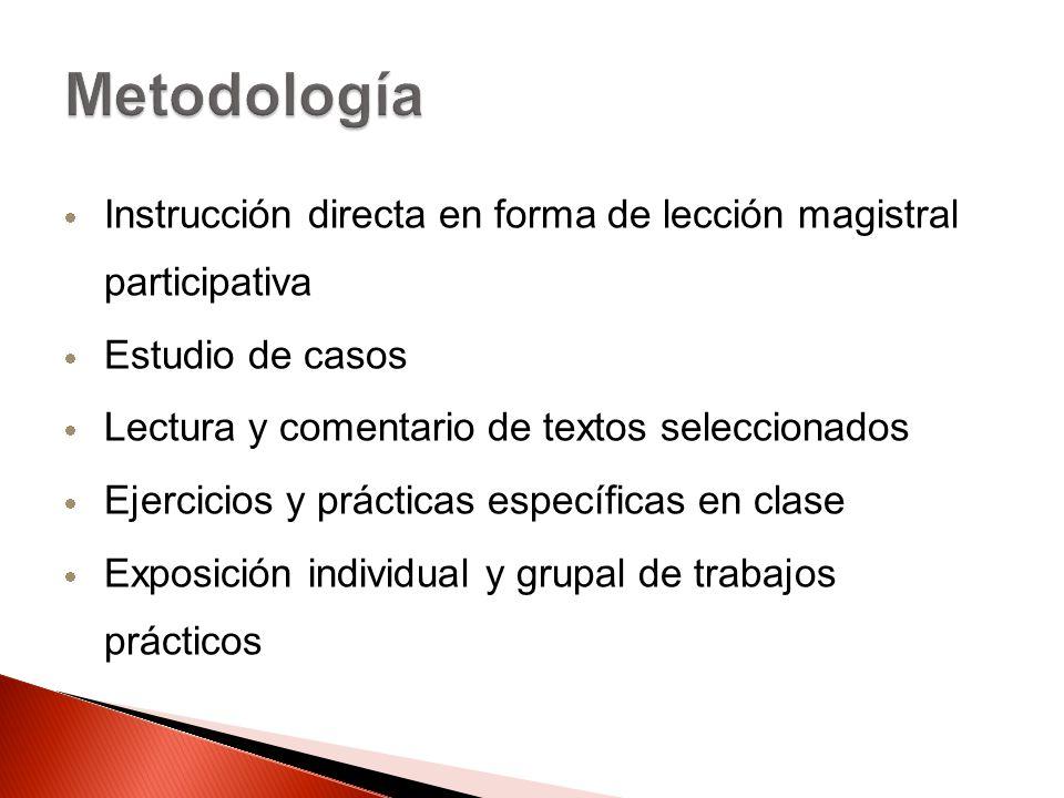 Metodología Instrucción directa en forma de lección magistral participativa. Estudio de casos. Lectura y comentario de textos seleccionados.