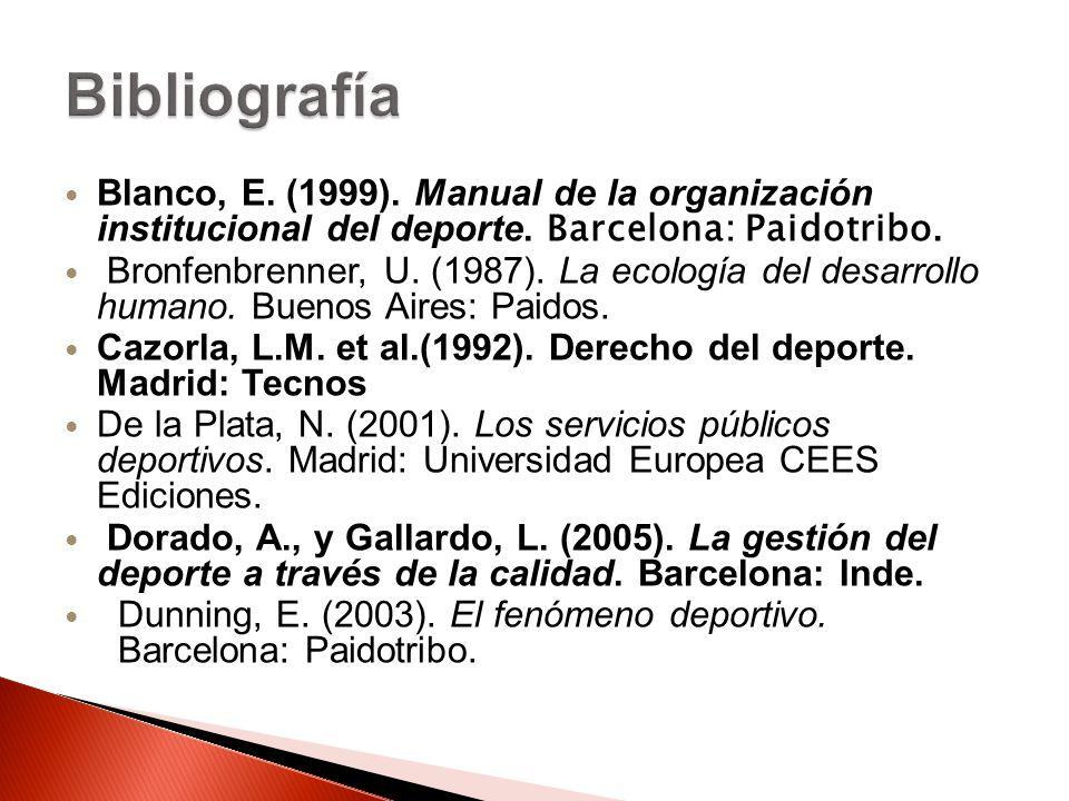 Bibliografía Blanco, E. (1999). Manual de la organización institucional del deporte. Barcelona: Paidotribo.