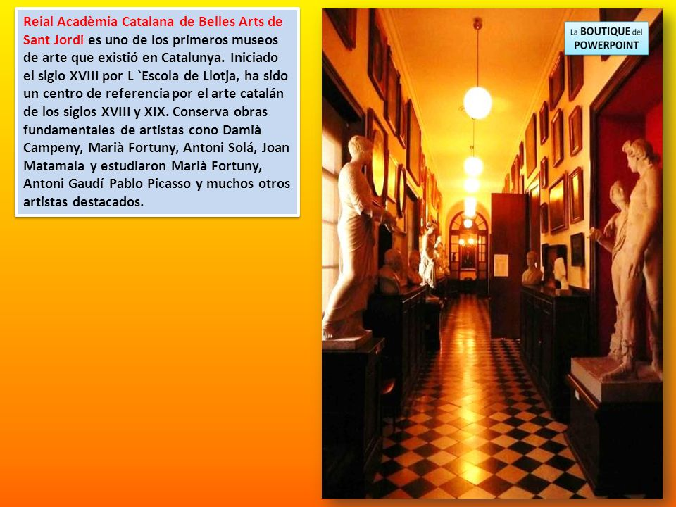 Reial Acadèmia Catalana de Belles Arts de Sant Jordi es uno de los primeros museos de arte que existió en Catalunya.
