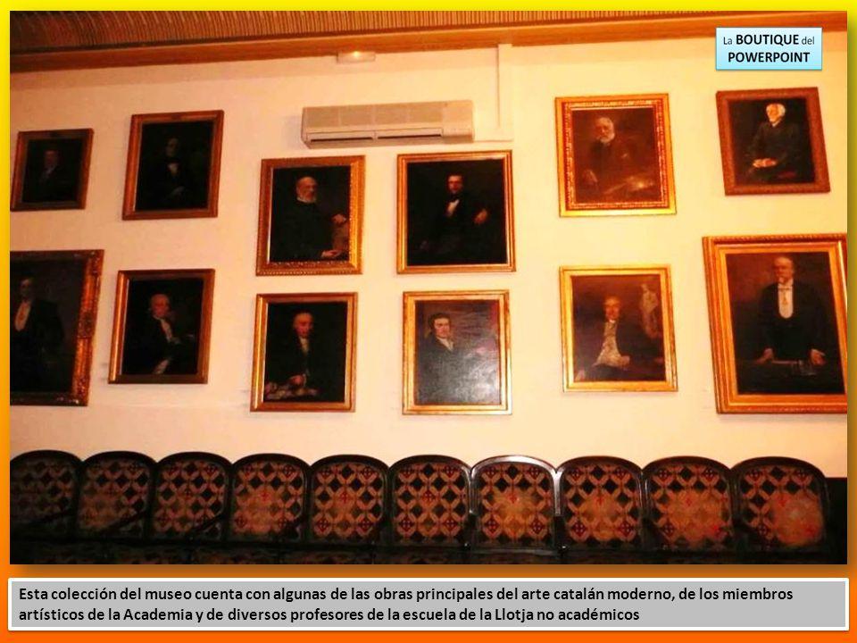 Esta colección del museo cuenta con algunas de las obras principales del arte catalán moderno, de los miembros artísticos de la Academia y de diversos profesores de la escuela de la Llotja no académicos