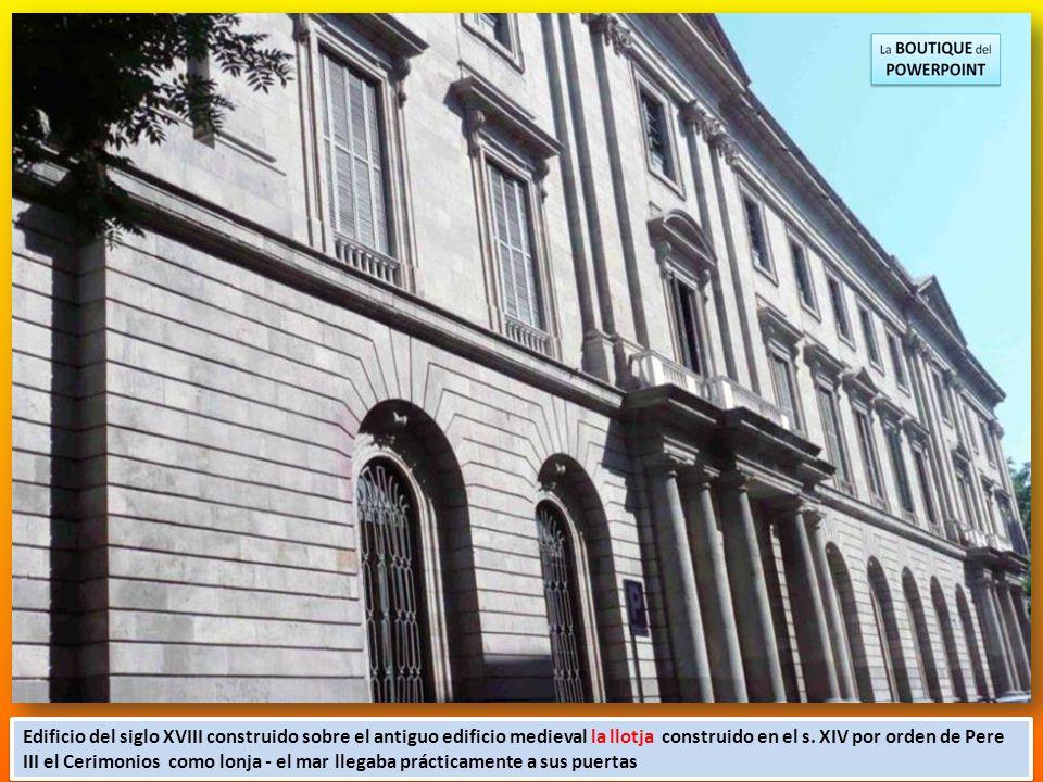 Edificio del siglo XVIII construido sobre el antiguo edificio medieval la llotja construido en el s.