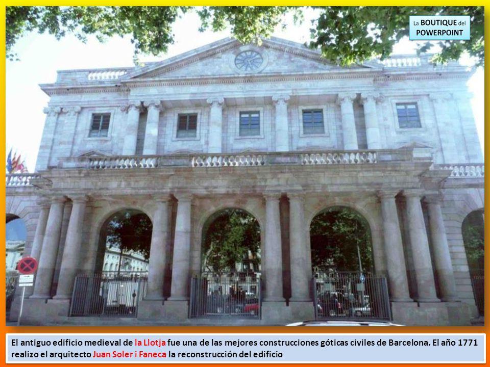 El antiguo edificio medieval de la Llotja fue una de las mejores construcciones góticas civiles de Barcelona.