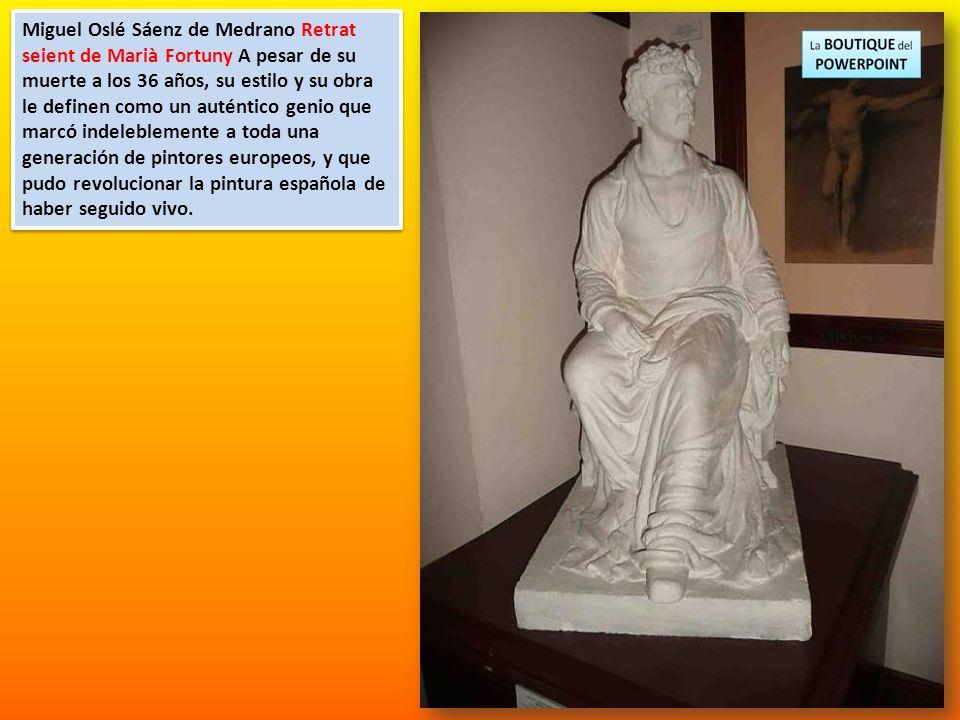 Miguel Oslé Sáenz de Medrano Retrat seient de Marià Fortuny A pesar de su muerte a los 36 años, su estilo y su obra le definen como un auténtico genio que marcó indeleblemente a toda una generación de pintores europeos, y que pudo revolucionar la pintura española de haber seguido vivo.