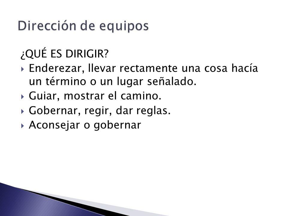 Dirección de equipos ¿QUÉ ES DIRIGIR