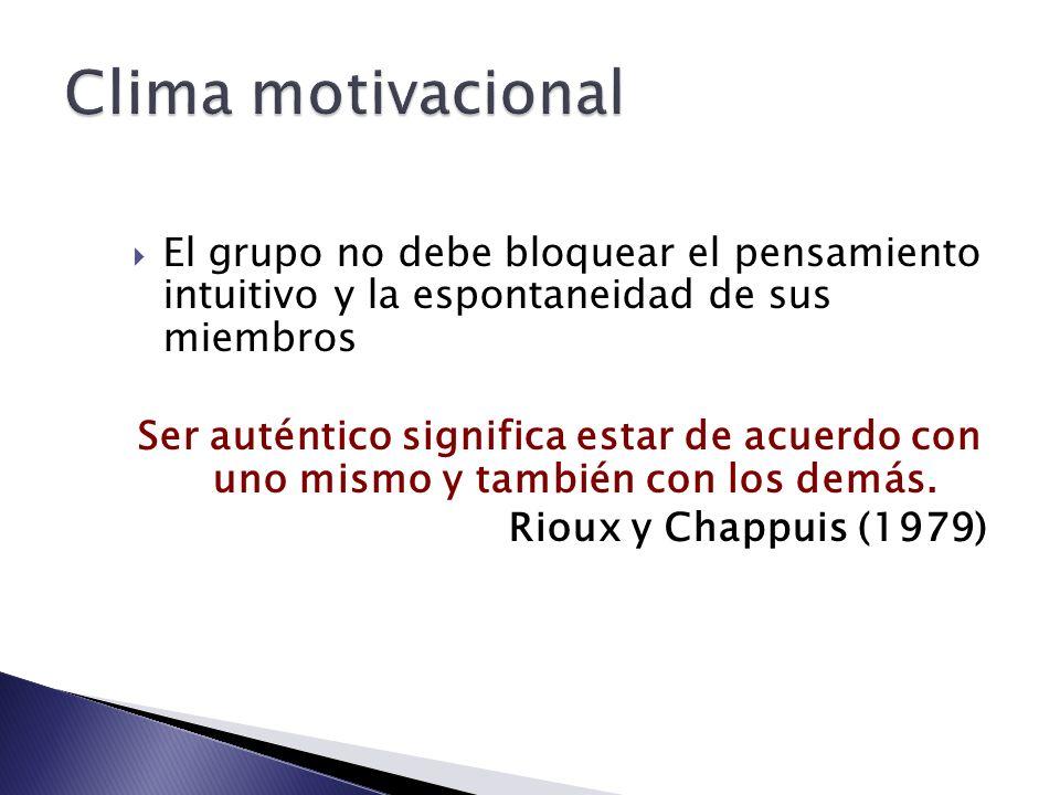 Clima motivacional El grupo no debe bloquear el pensamiento intuitivo y la espontaneidad de sus miembros.