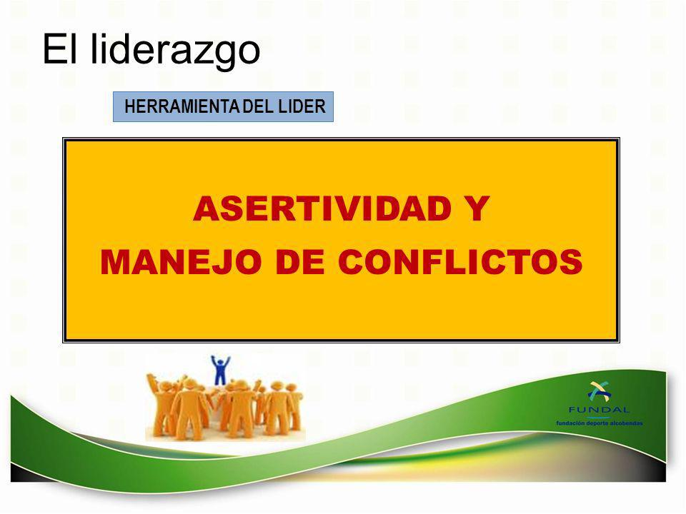 El liderazgo HERRAMIENTA DEL LIDER ASERTIVIDAD Y MANEJO DE CONFLICTOS